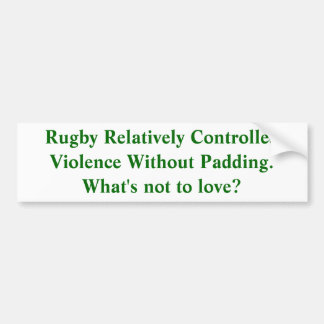 Rugby:  Relatively Controlled Violence Bumper Sticker