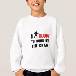 Ruining and health, to burn off the crazy sweatshirt