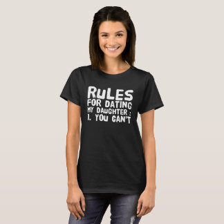 Rules for dating my daughter you can't T-Shirt