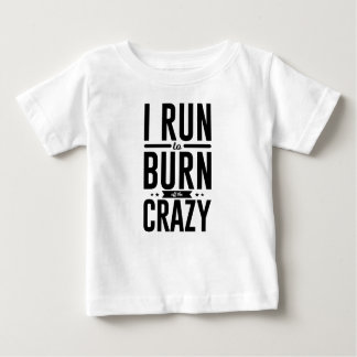 Run Burn Off Crazy Peace Serenity Tranquility Baby T-Shirt