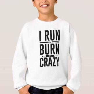 Run Burn Off Crazy Peace Serenity Tranquility Sweatshirt