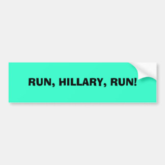 RUN, HILLARY, RUN! BUMPER STICKER