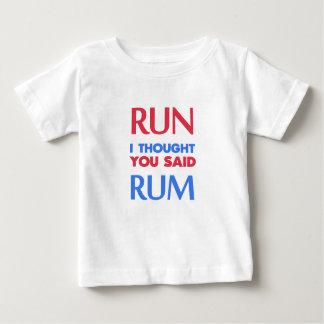 RUN I THOUGHT YOU SAID RUM BABY T-Shirt