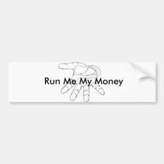Run Me My Money bumper sticker