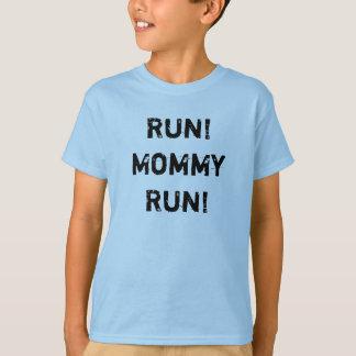 Run! Mommy Run! T-Shirt