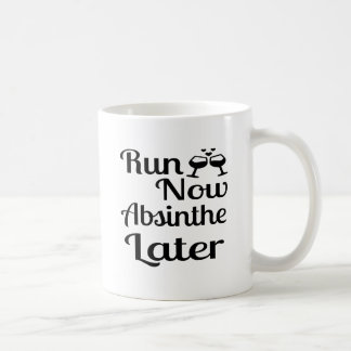 Run Now Absinthe Later Coffee Mug