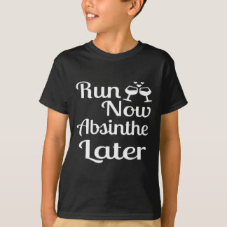 Run Now Absinthe Later T-Shirt