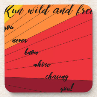 run wild and free you never know whose chasing you coaster