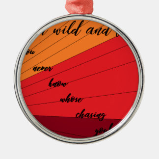 run wild and free you never know whose chasing you metal ornament