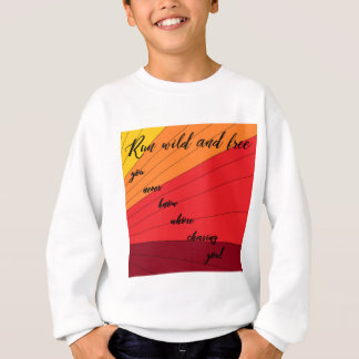 run wild and free you never know whose chasing you sweatshirt