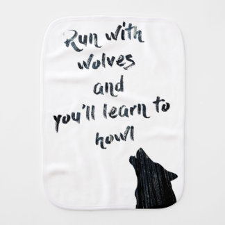 Run with wolves and you'll learn to  howl burp cloth
