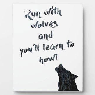 Run with wolves and you'll learn to  howl plaque
