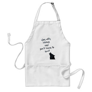 Run with wolves and you'll learn to  howl standard apron