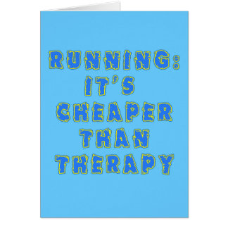 RUNNING:  CHEAPER THAN THERAPY Tshirts Card