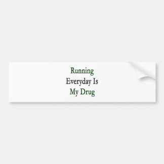 Running Everyday Is My Drug Bumper Stickers