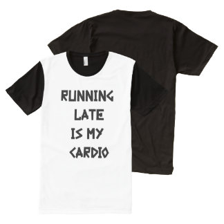 Running Late is My Cardio All-Over Print T-Shirt