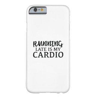 Running Late Is My Cardio Barely There iPhone 6 Case