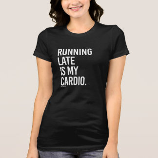 Running late is my cardio -   Girl Fitness -.png T-Shirt