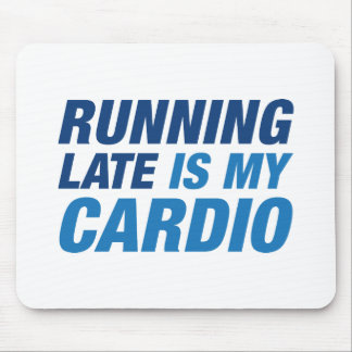 Running Late Is My Cardio Mouse Pad