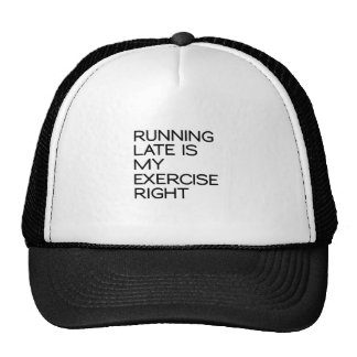 RUNNING LATE IS MY EXERCISE . RIGHT CAP