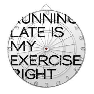 RUNNING LATE IS MY EXERCISE . RIGHT DARTBOARD