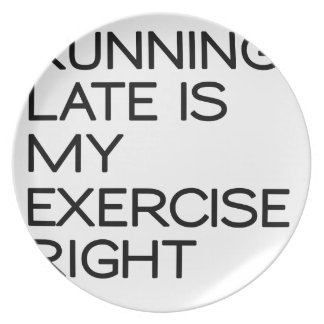 RUNNING LATE IS MY EXERCISE . RIGHT PLATE