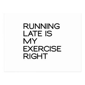 RUNNING LATE IS MY EXERCISE . RIGHT POSTCARD