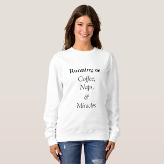 Running on coffee, naps and miracles crewneck sweatshirt