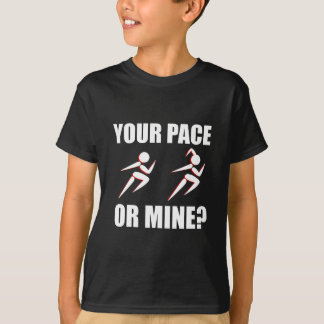 Running Your Pace Or Mine T-Shirt