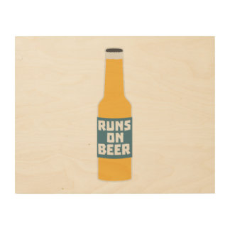 Runs on Beer Bottle Zcy3l Wood Print