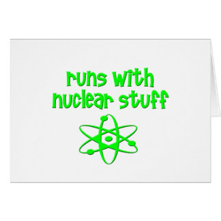 Runs With Nuclear Stuff Greeting Card