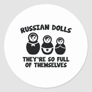 Russian Dolls. They're So Full Of Themselves. Classic Round Sticker