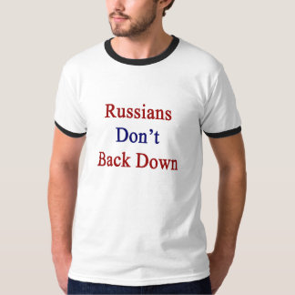 Russians Don't Back Down T-shirt
