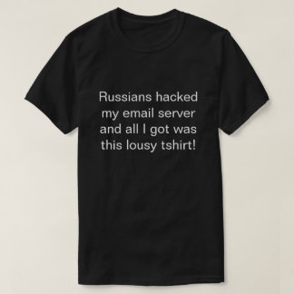russians hacked my email server... T-Shirt