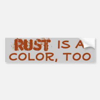 Rust is a color, too bumper sticker