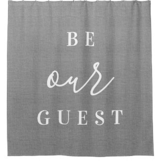 Rustic Gray Be Our Guest Shower Curtain