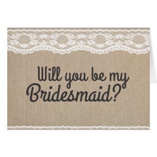 Rustic Lace Will You Be My Bridesmaid? Card