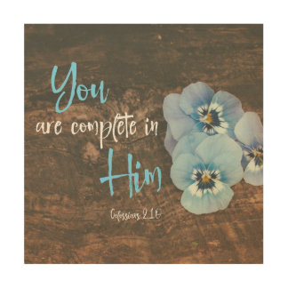 Rustic: You are complete in Him bible verse quote Wood Print