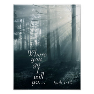 Ruth 1:16 Scripture, Where you go I will go Poster