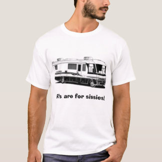 RV1, RV's are for sissies! T-Shirt