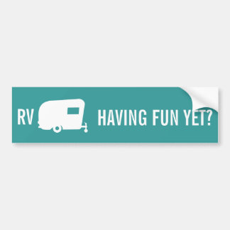 RV Having Fun Yet? - Travel Trailer Humor Bumper Sticker