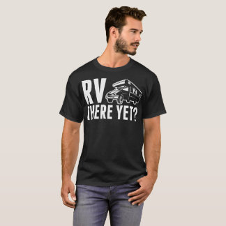 RV There Yet Camping Rving T-Shirt