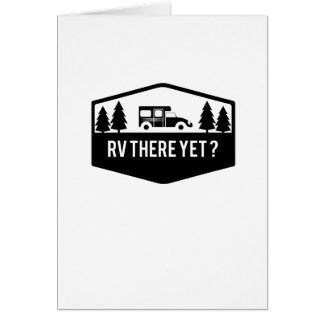 RV There Yet  for Camping Roadtrips Funny Card