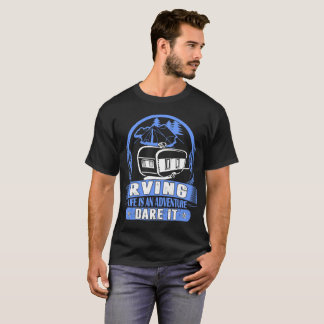 Rving Life Is An Adventure Dare It Outdoors Tshirt