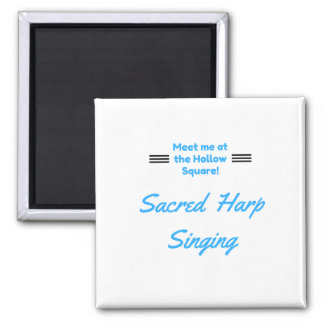 Sacred Harp Singing Meet Me At The Hollow Square Square Magnet