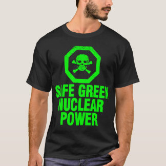 Safe Green Nuclear Power T-Shirt