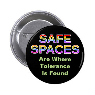 SAFE SPACES Are Where Tolerance Is Found 6 Cm Round Badge