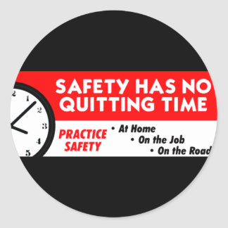 Safety Has No Quitting Time Classic Round Sticker