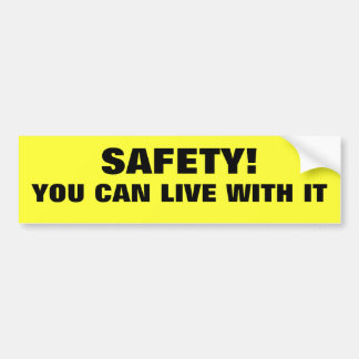 Safety! You Can Live With It Bumper Sticker