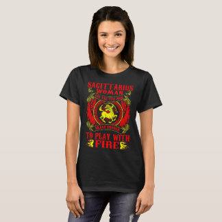 Sagittarius Woman For Brave Play With Fire Zodiac T-Shirt